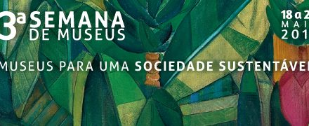 13ª Semana de Museus :: Museus para uma sociedade sustentável