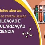 Inscrições abertas para Especialização em Divulgação e Popularização da Ciência