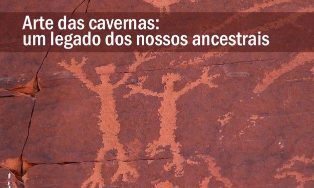 Arte das cavernas – Um legado dos nossos ancestrais