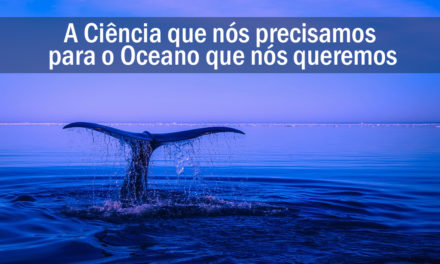 A ciência que precisamos para o oceano que queremos