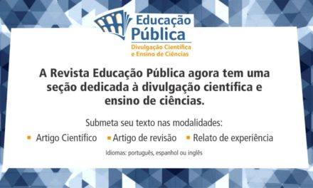 Revista Educação Pública tem nova seção: Divulgação Científica e Ensino de Ciências