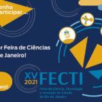 Inscrições gratuitas para a XV FECTI – Feira de Ciência, Tecnologia e Inovação do Estado do Rio de Janeiro vão até o dia 20 de setembro