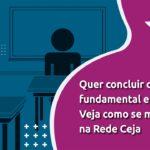 Quer concluir os ensinos fundamental e médio? Se inscreva agora no CEJA. Veja como: